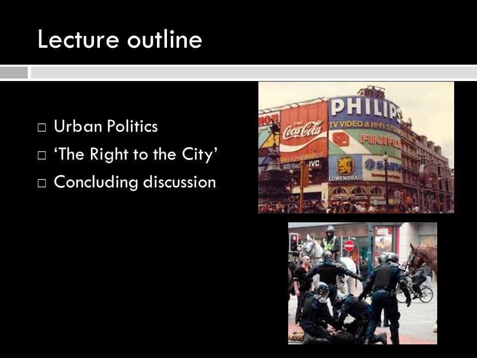 Lecture outline Urban Politics 'The Right to the City'