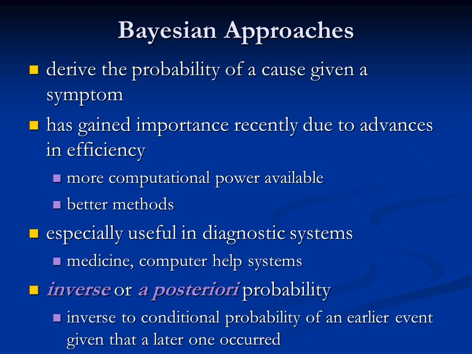 Bayesian Approaches derive the probability of a cause given a symptom