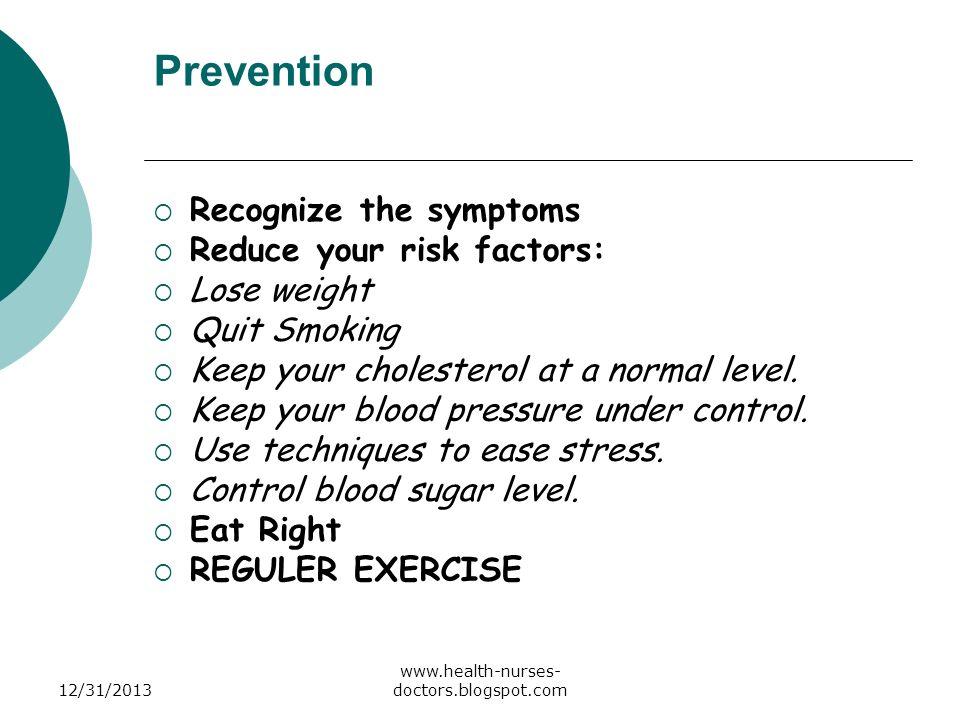 Prevention Recognize the symptoms Reduce your risk factors: