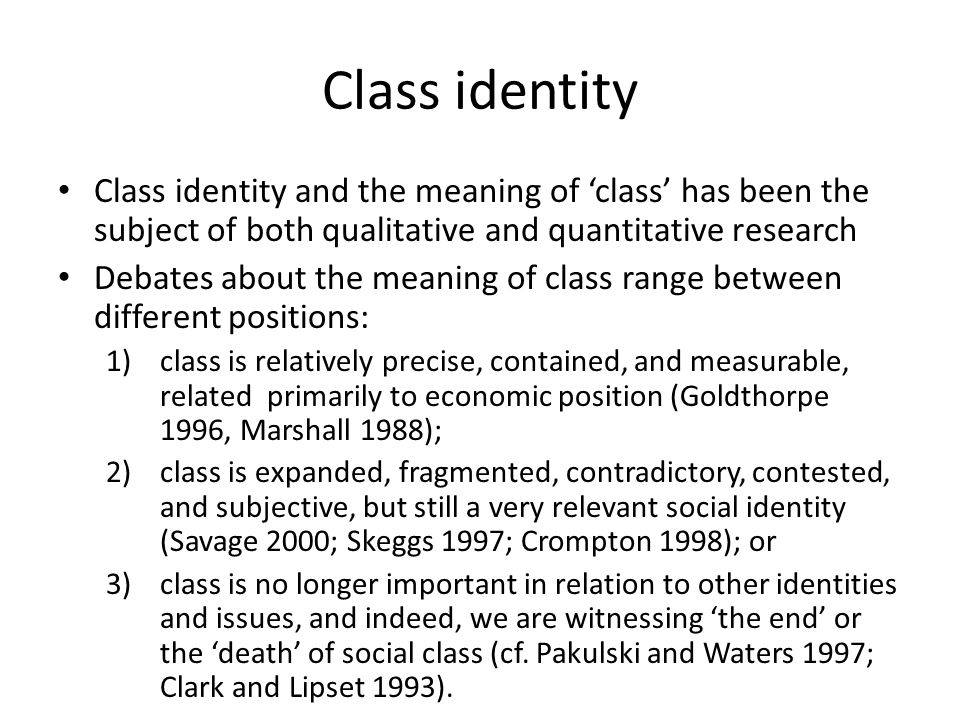 Class identity Class identity and the meaning of 'class' has been the subject of both qualitative and quantitative research.