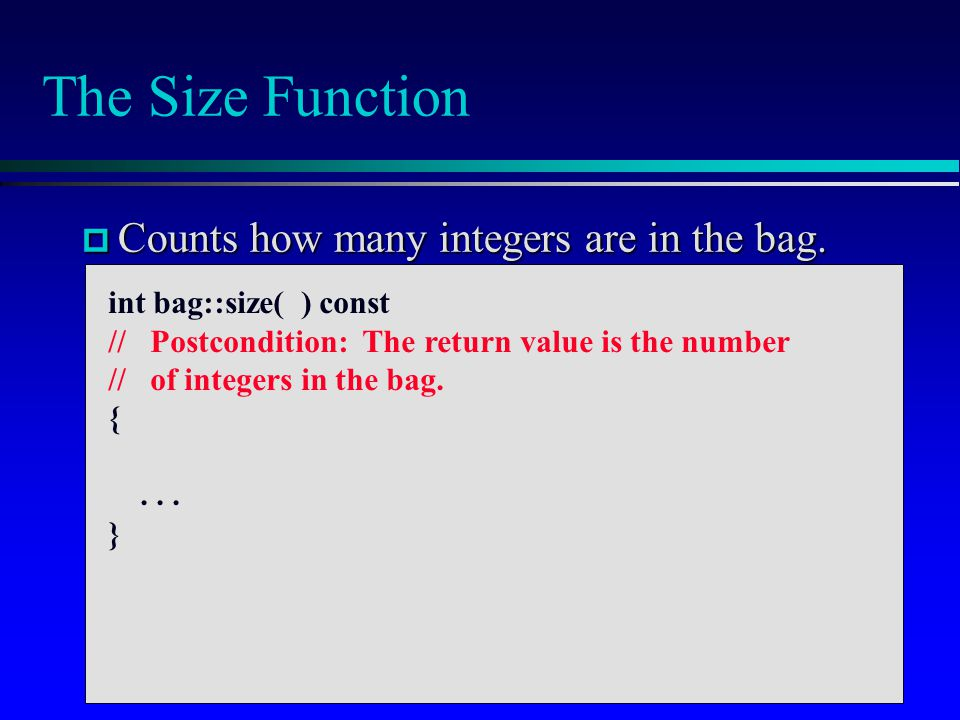 The Size Function Counts how many integers are in the bag.