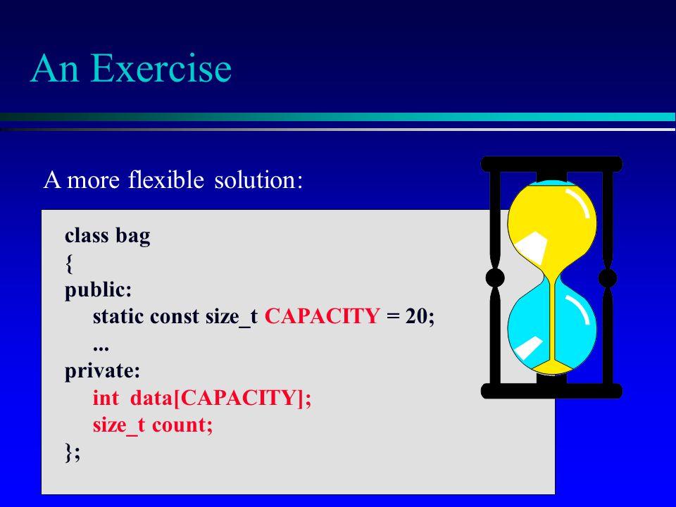 An Exercise A more flexible solution: class bag { public: