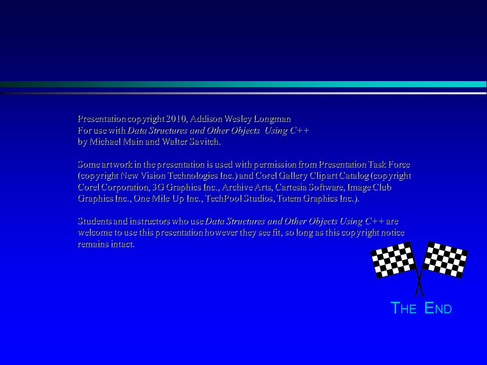 THE END Presentation copyright 2010, Addison Wesley Longman