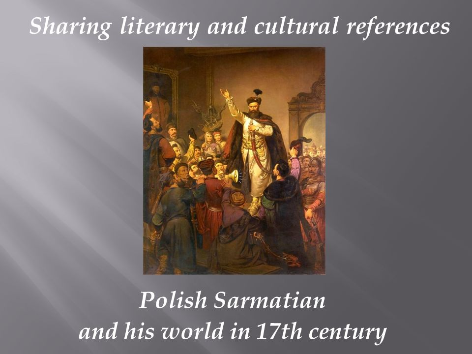 Polish Sarmatian and his world in 17th century