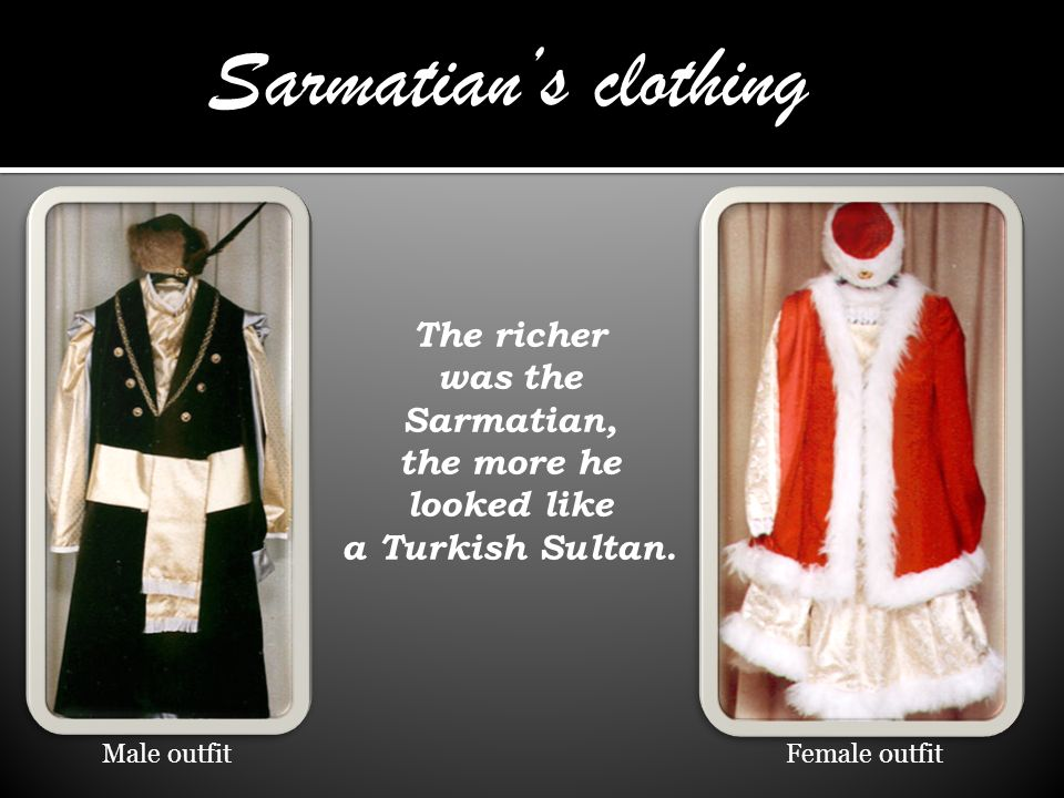 Sarmatian's clothing The richer was the Sarmatian, the more he