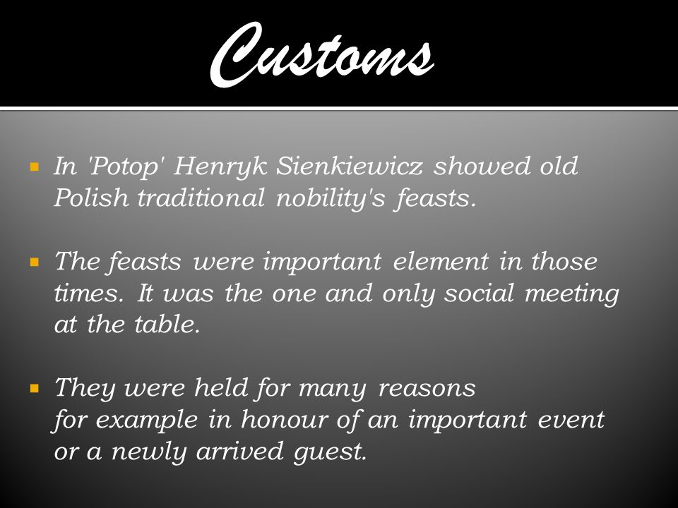Customs In Potop Henryk Sienkiewicz showed old Polish traditional nobility s feasts.