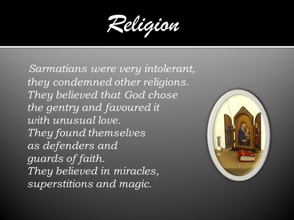 Religion Sarmatians were very intolerant,