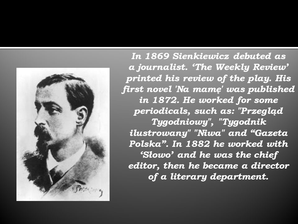 In 1869 Sienkiewicz debuted as of a literary department.