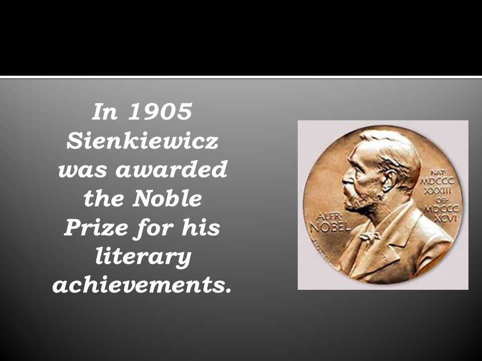 In 1905 Sienkiewicz was awarded the Noble Prize for his literary achievements.