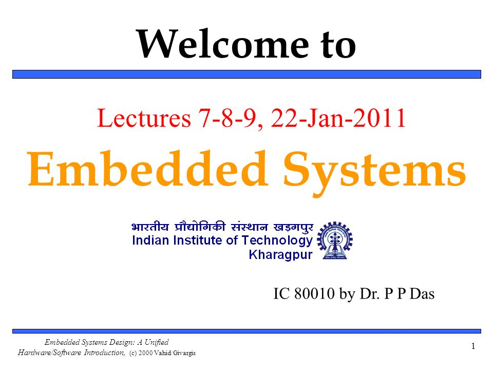 Embedded Systems Welcome to Lectures 7-8-9, 22-Jan-2011
