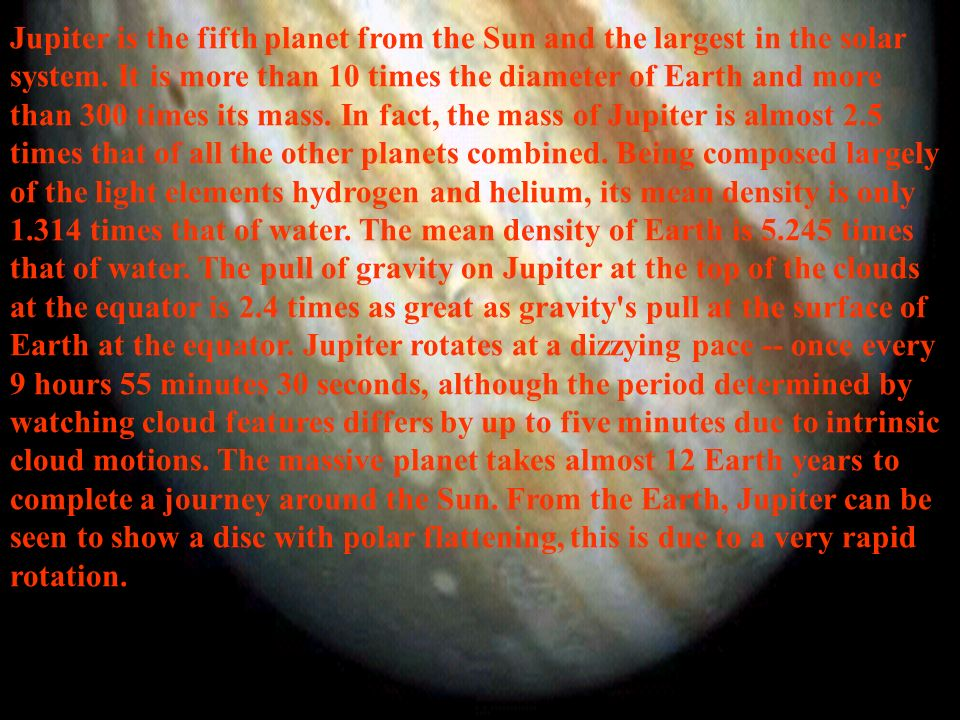 Jupiter is the fifth planet from the Sun and the largest in the solar system.