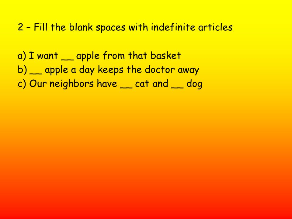 2 – Fill the blank spaces with indefinite articles
