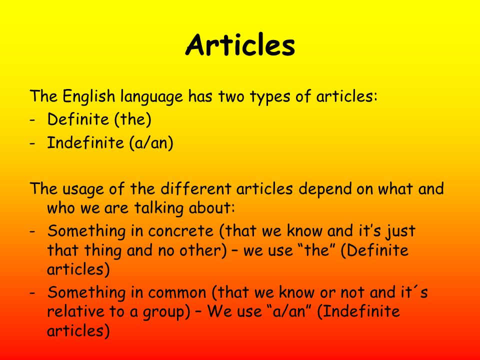 Articles The English language has two types of articles: