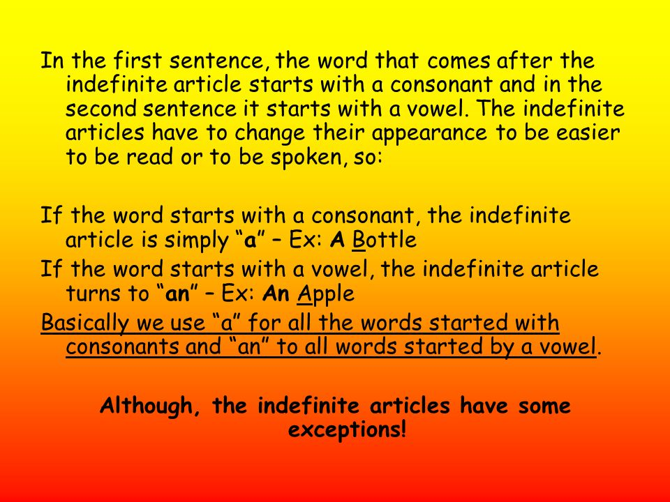 Although, the indefinite articles have some exceptions!