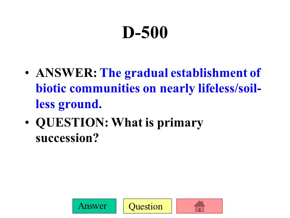 D-500 ANSWER: The gradual establishment of biotic communities on nearly lifeless/soil-less ground.