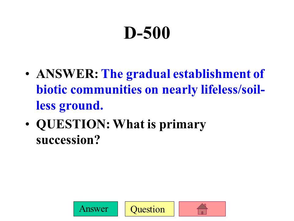 D-500 ANSWER: The gradual establishment of biotic communities on nearly lifeless/soil-less ground.