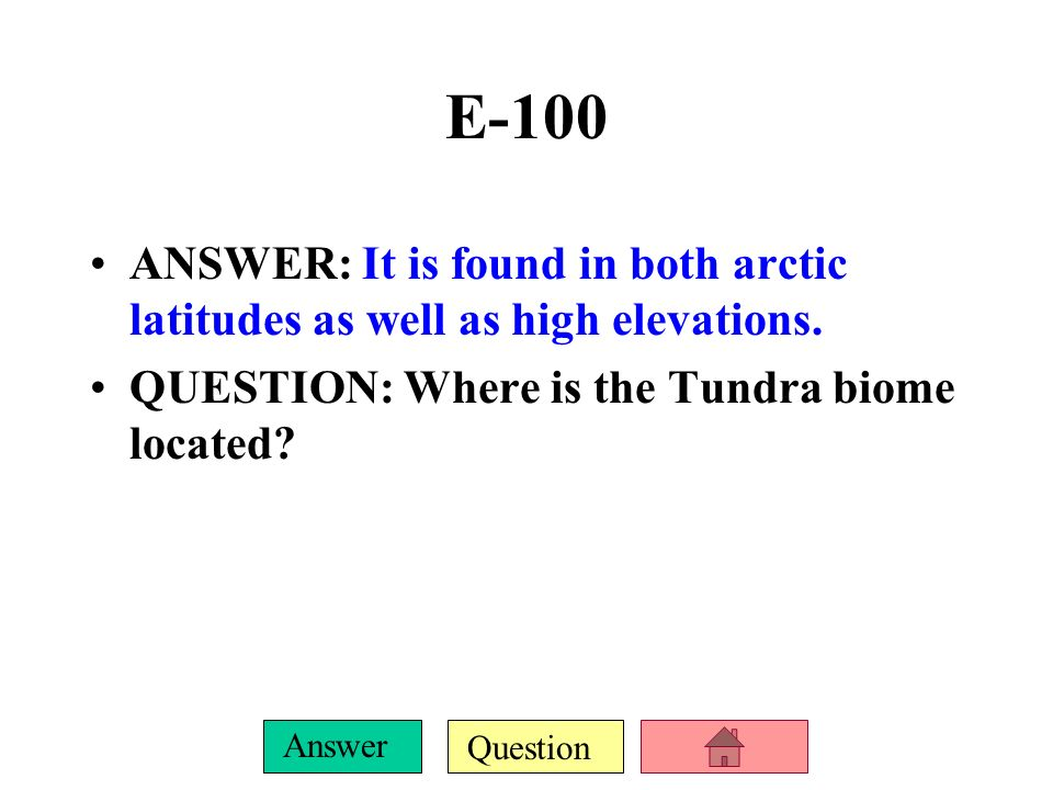 E-100 ANSWER: It is found in both arctic latitudes as well as high elevations.