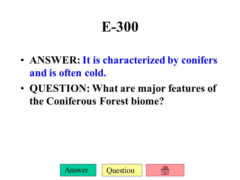 E-300 ANSWER: It is characterized by conifers and is often cold.