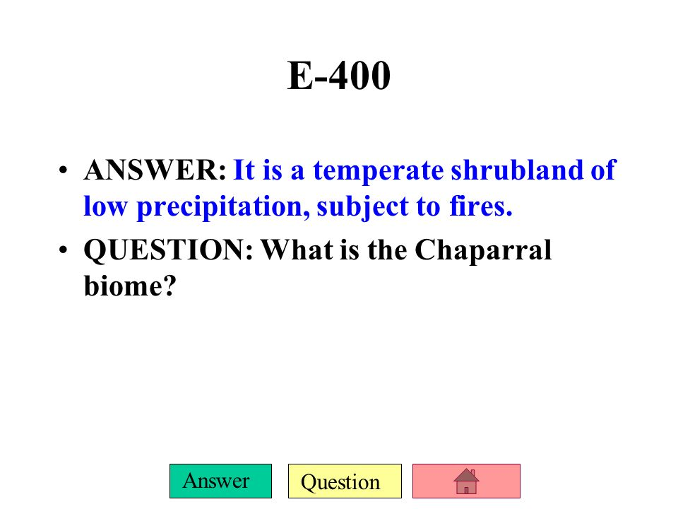 E-400 ANSWER: It is a temperate shrubland of low precipitation, subject to fires.
