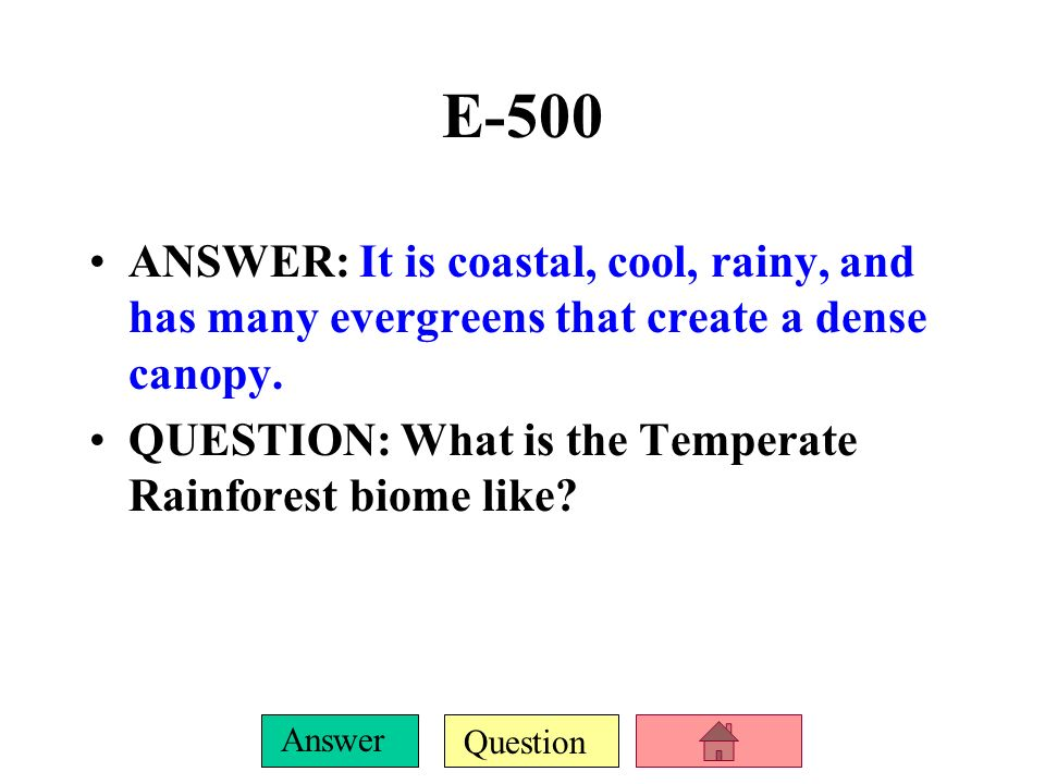 E-500 ANSWER: It is coastal, cool, rainy, and has many evergreens that create a dense canopy.