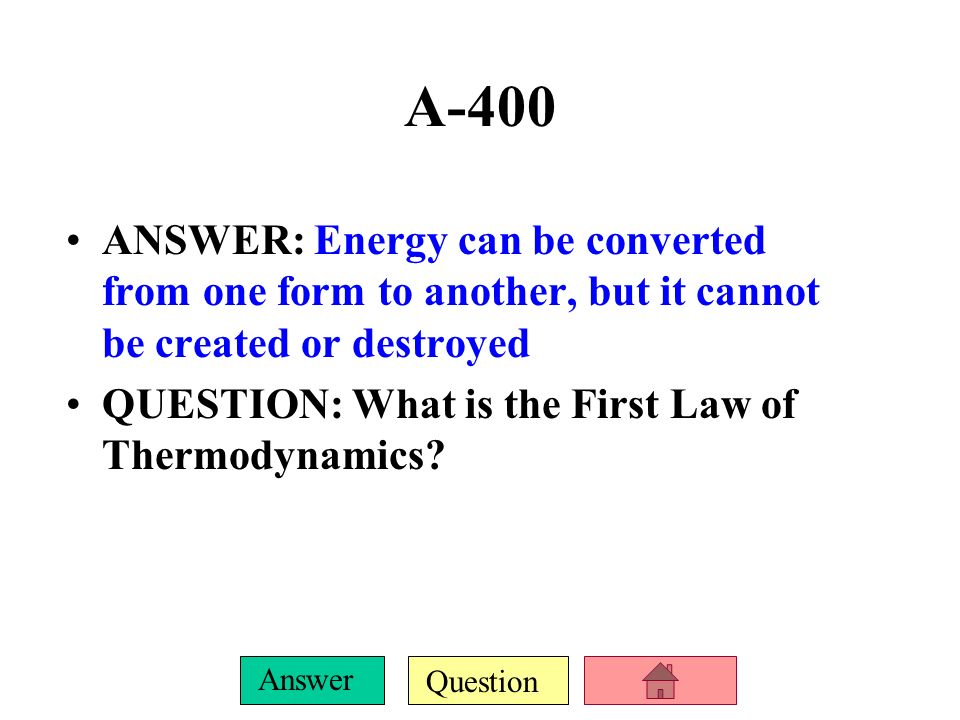 A-400 ANSWER: Energy can be converted from one form to another, but it cannot be created or destroyed.