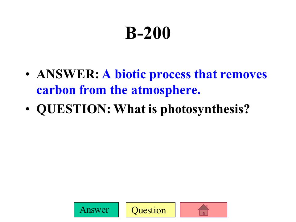 B-200 ANSWER: A biotic process that removes carbon from the atmosphere.