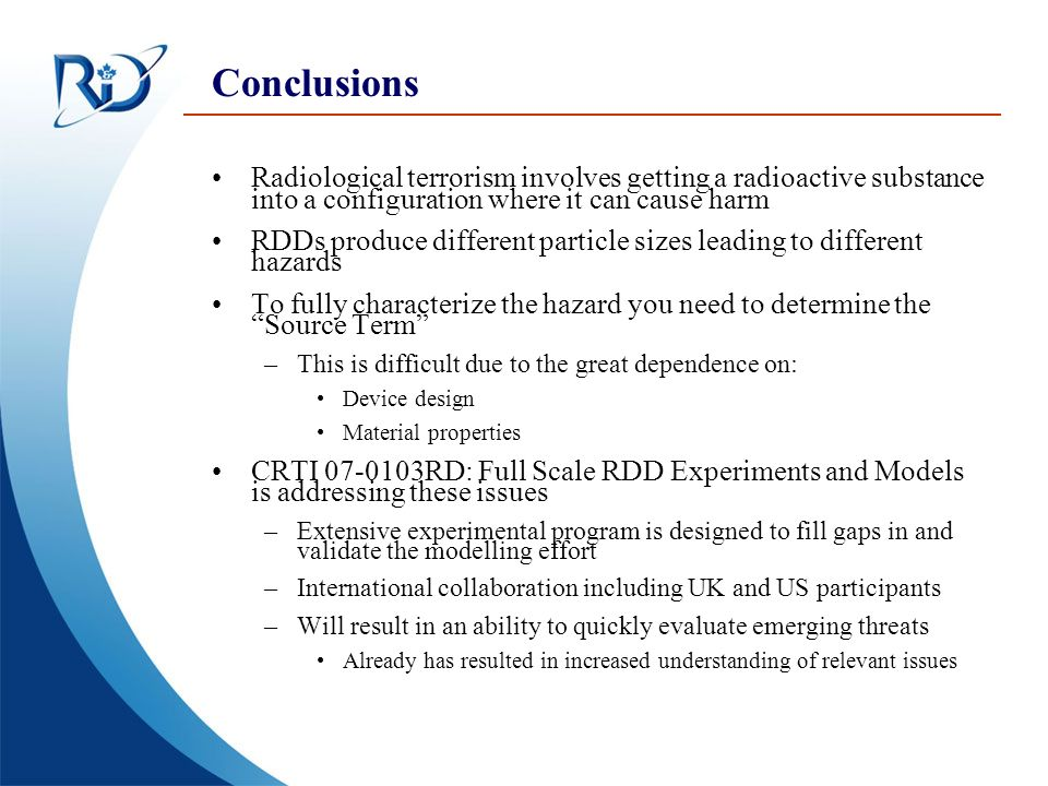 Conclusions Radiological terrorism involves getting a radioactive substance into a configuration where it can cause harm.