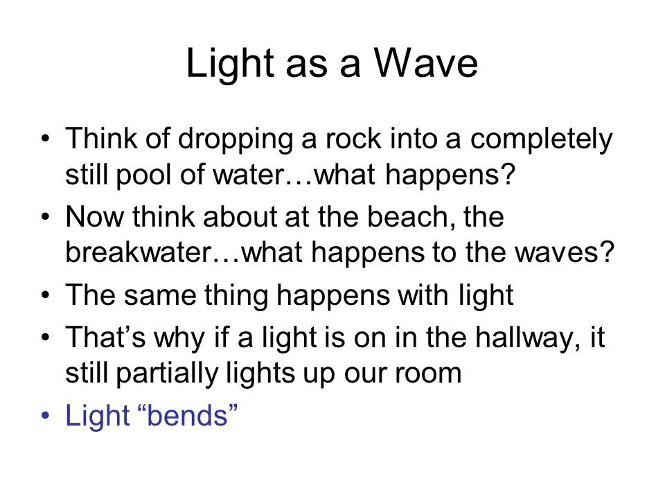 Light as a Wave Think of dropping a rock into a completely still pool of water…what happens