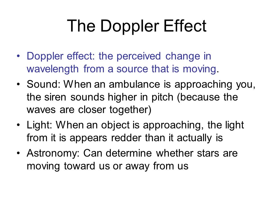 The Doppler Effect Doppler effect: the perceived change in wavelength from a source that is moving.