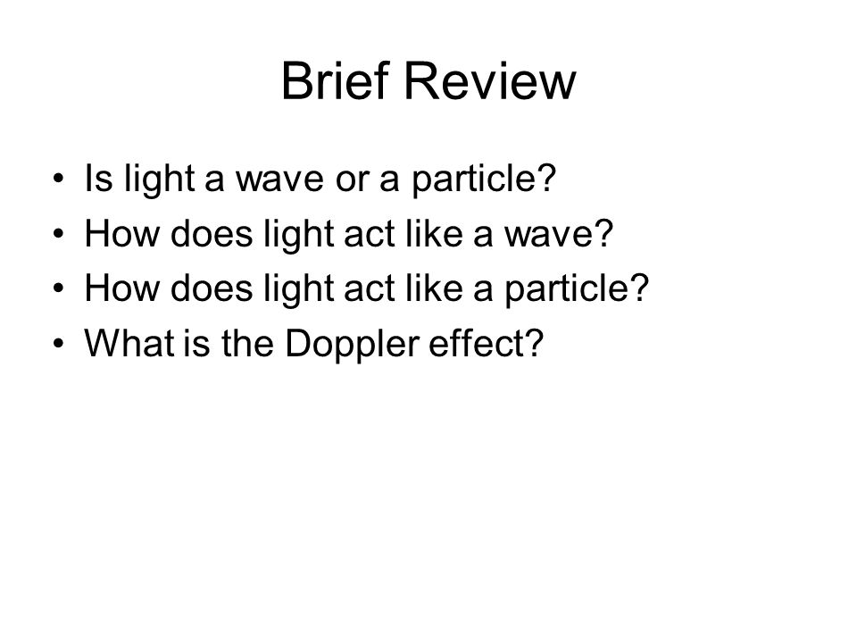 Brief Review Is light a wave or a particle