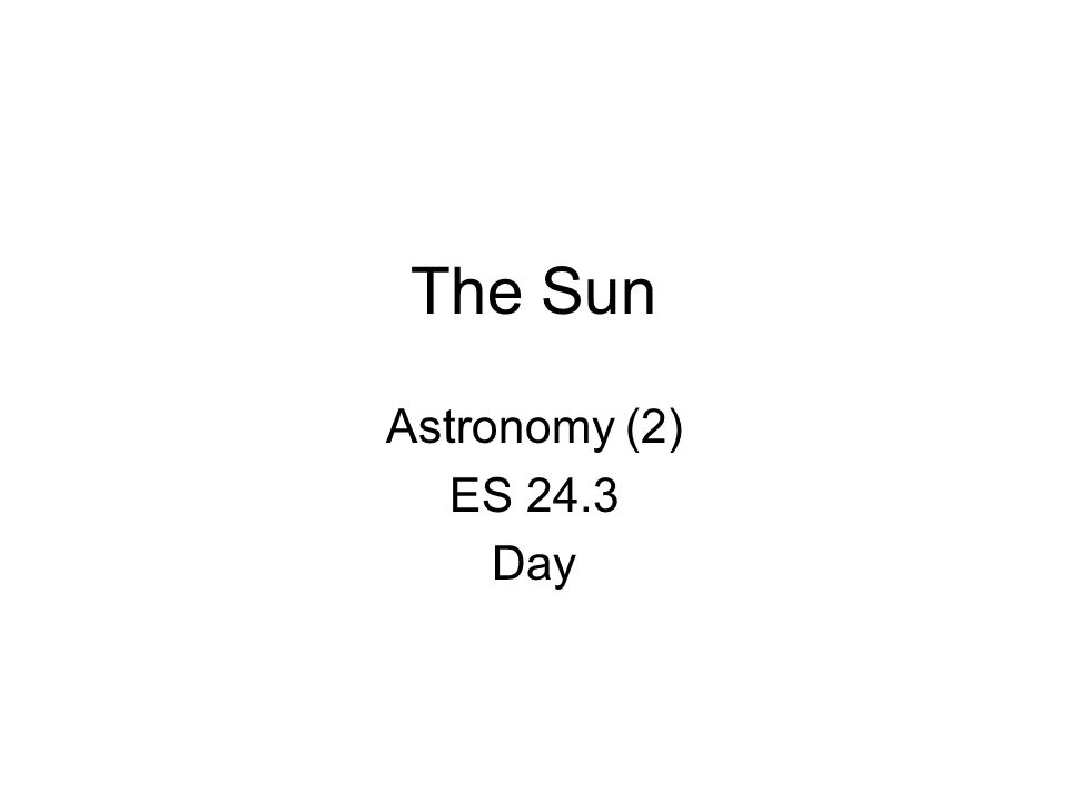 The Sun Astronomy (2) ES 24.3 Day