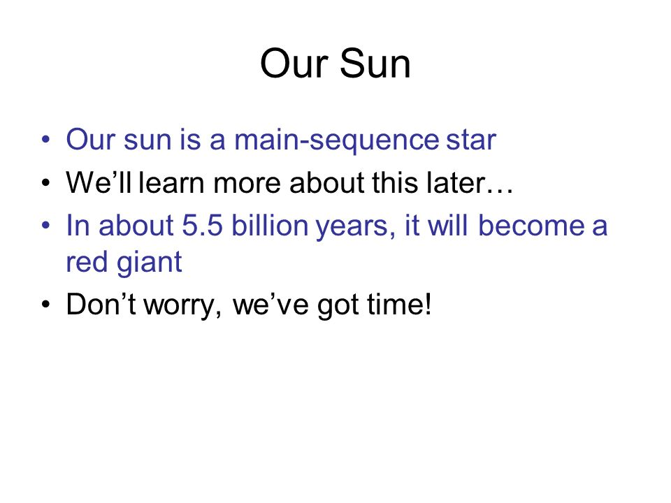 Our Sun Our sun is a main-sequence star