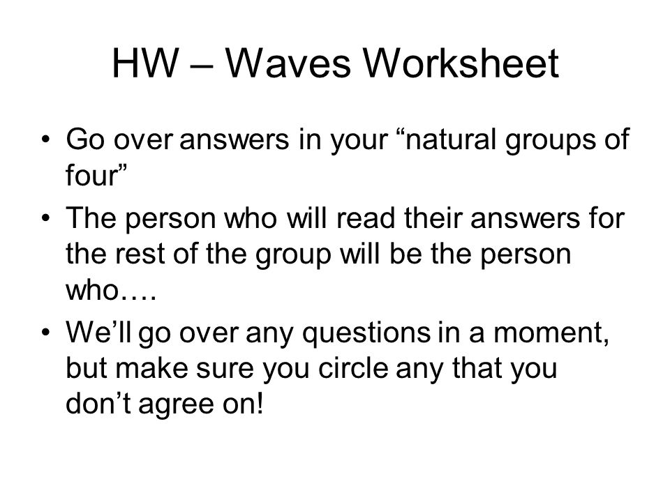 HW – Waves Worksheet Go over answers in your natural groups of four