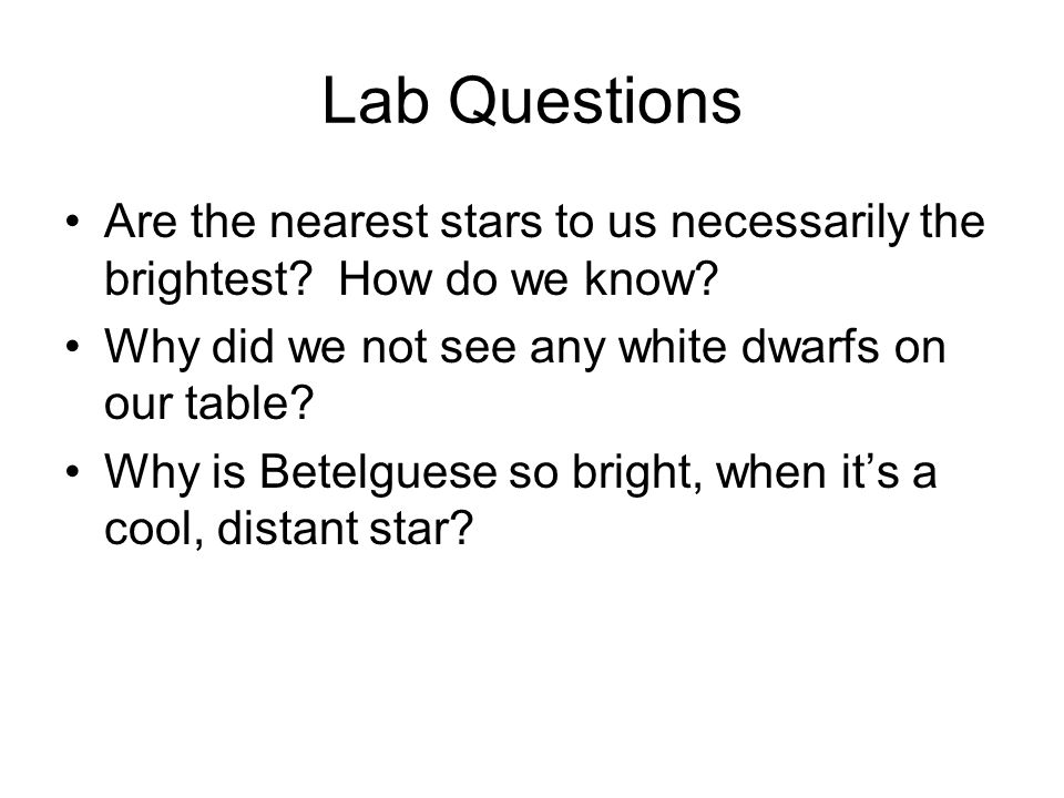 Lab Questions Are the nearest stars to us necessarily the brightest How do we know Why did we not see any white dwarfs on our table