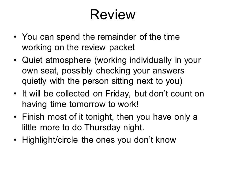 Review You can spend the remainder of the time working on the review packet.