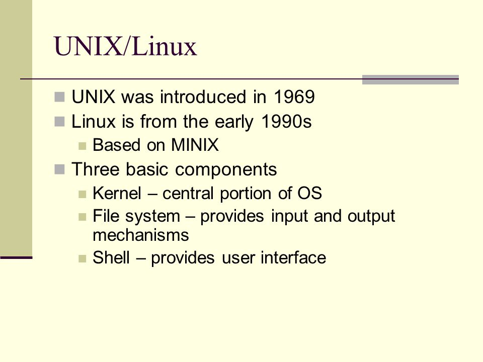 UNIX/Linux UNIX was introduced in 1969 Linux is from the early 1990s