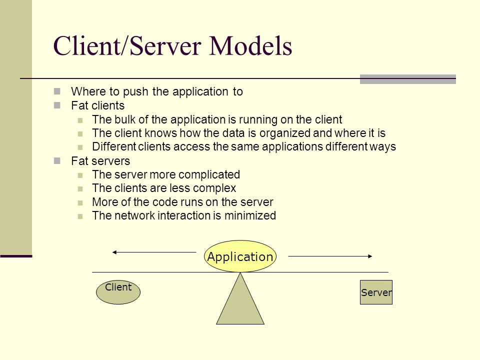 Client/Server Models Where to push the application to Fat clients