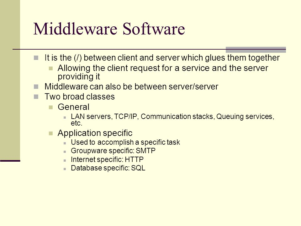 Middleware Software It is the (/) between client and server which glues them together.