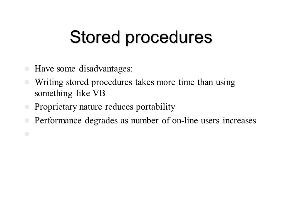 Stored procedures Have some disadvantages: