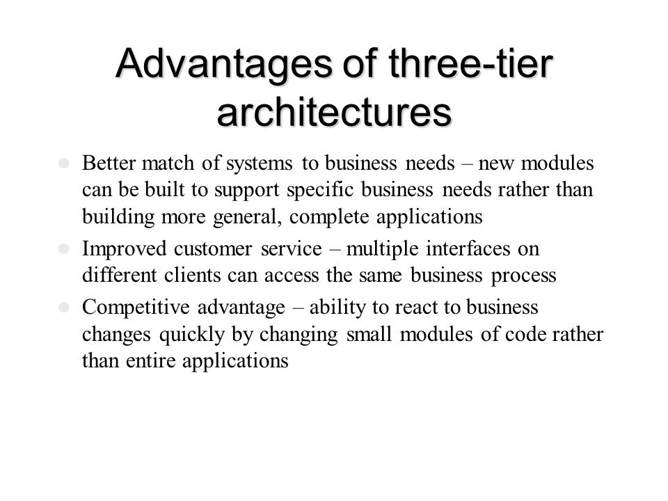 Advantages of three-tier architectures