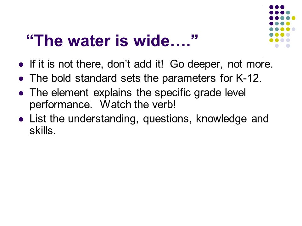 The water is wide…. If it is not there, don't add it! Go deeper, not more. The bold standard sets the parameters for K-12.