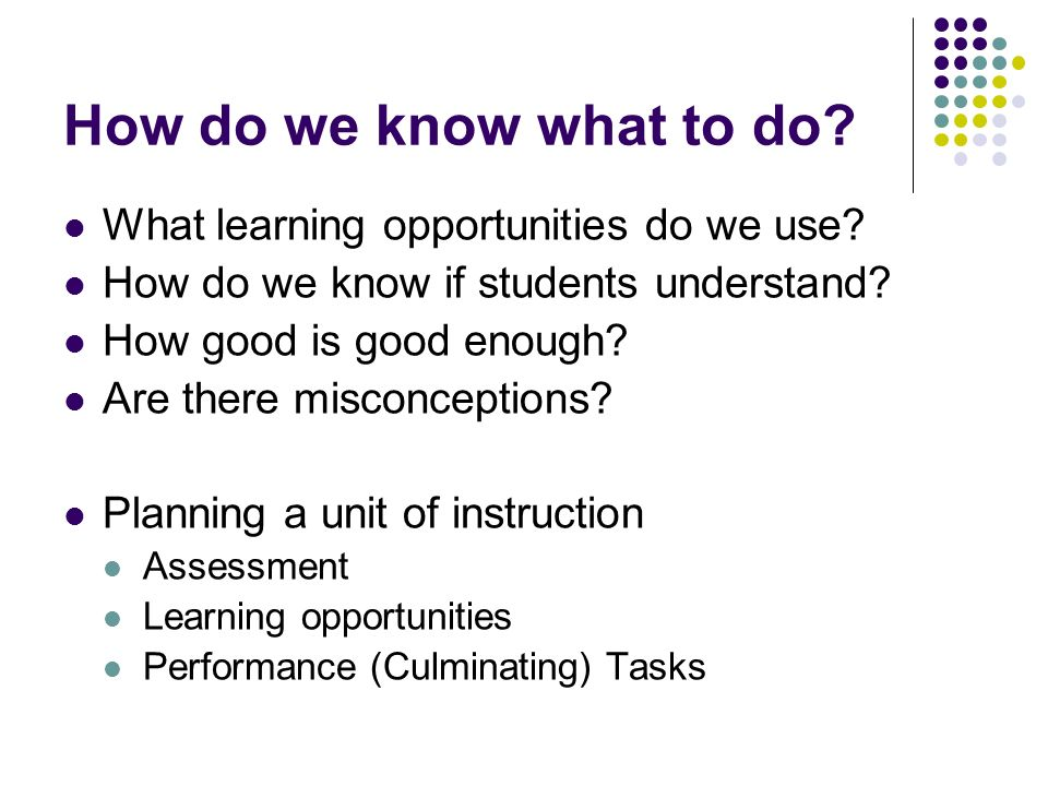 How do we know what to do What learning opportunities do we use