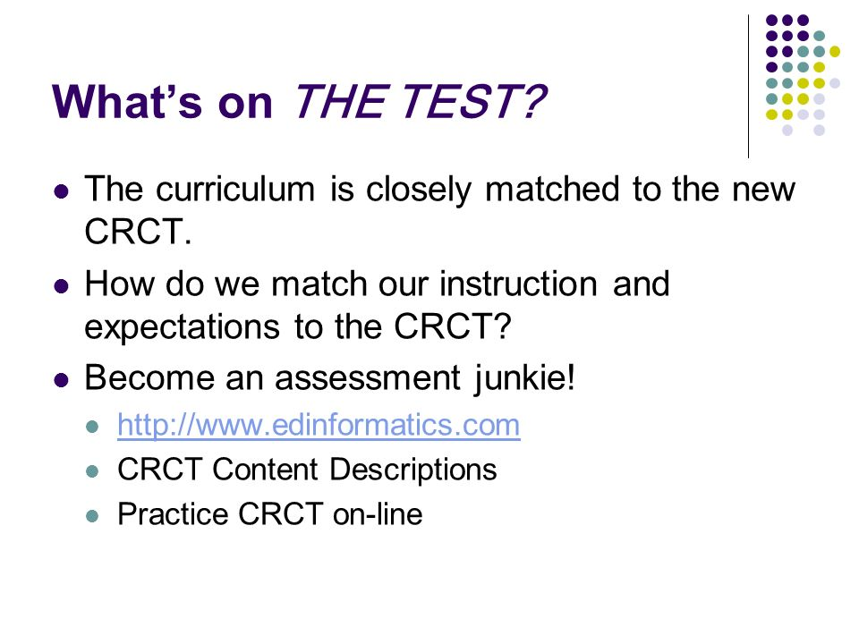 What's on THE TEST The curriculum is closely matched to the new CRCT.
