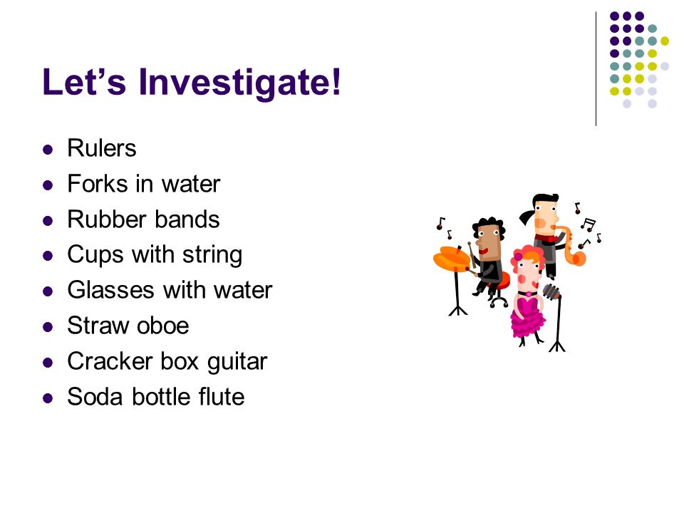 Let's Investigate! Rulers Forks in water Rubber bands Cups with string
