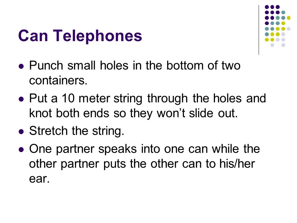 Can Telephones Punch small holes in the bottom of two containers.