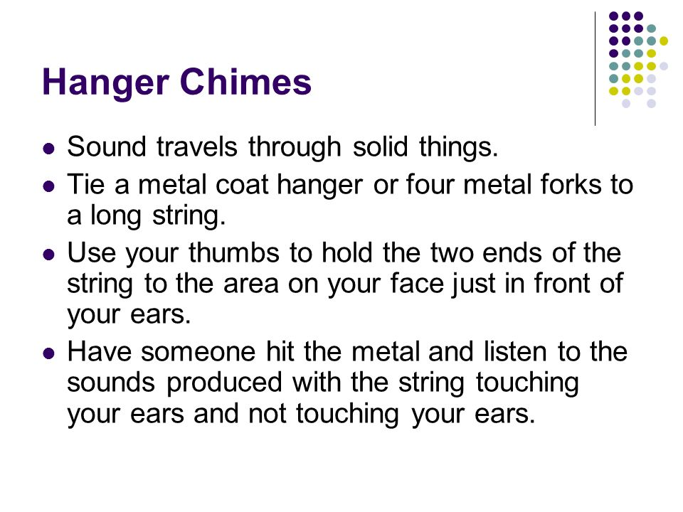 Hanger Chimes Sound travels through solid things.