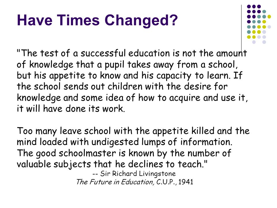 -- Sir Richard Livingstone The Future in Education, C.U.P., 1941