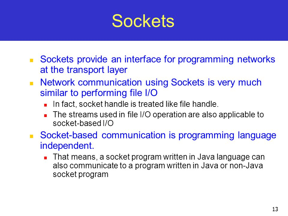 Sockets Sockets provide an interface for programming networks at the transport layer.