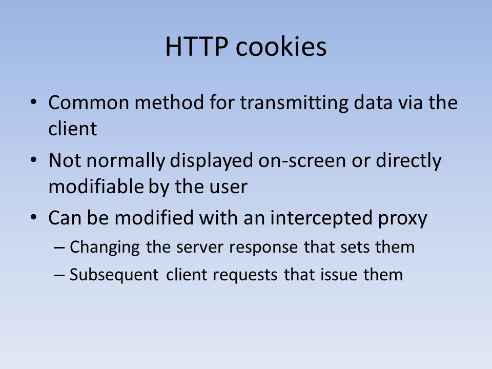 HTTP cookies Common method for transmitting data via the client