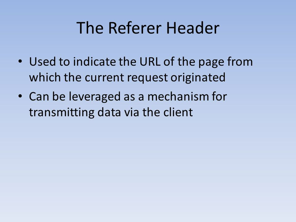 The Referer Header Used to indicate the URL of the page from which the current request originated.